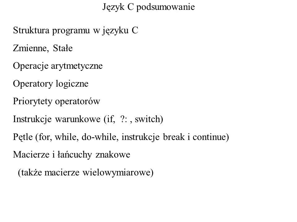 Język C podsumowanie Struktura programu w języku C. Zmienne, Stałe. Operacje arytmetyczne. Operatory logiczne.
