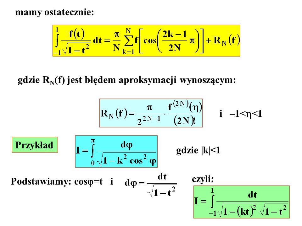 mamy ostatecznie: gdzie RN(f) jest błędem aproksymacji wynoszącym: i –1<<1. Przykład. gdzie |k|<1.