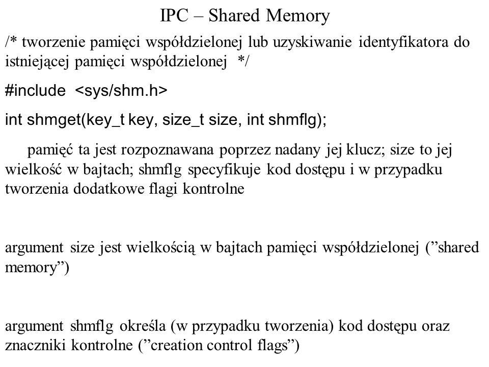 IPC – Shared Memory /* tworzenie pamięci współdzielonej lub uzyskiwanie identyfikatora do istniejącej pamięci współdzielonej */