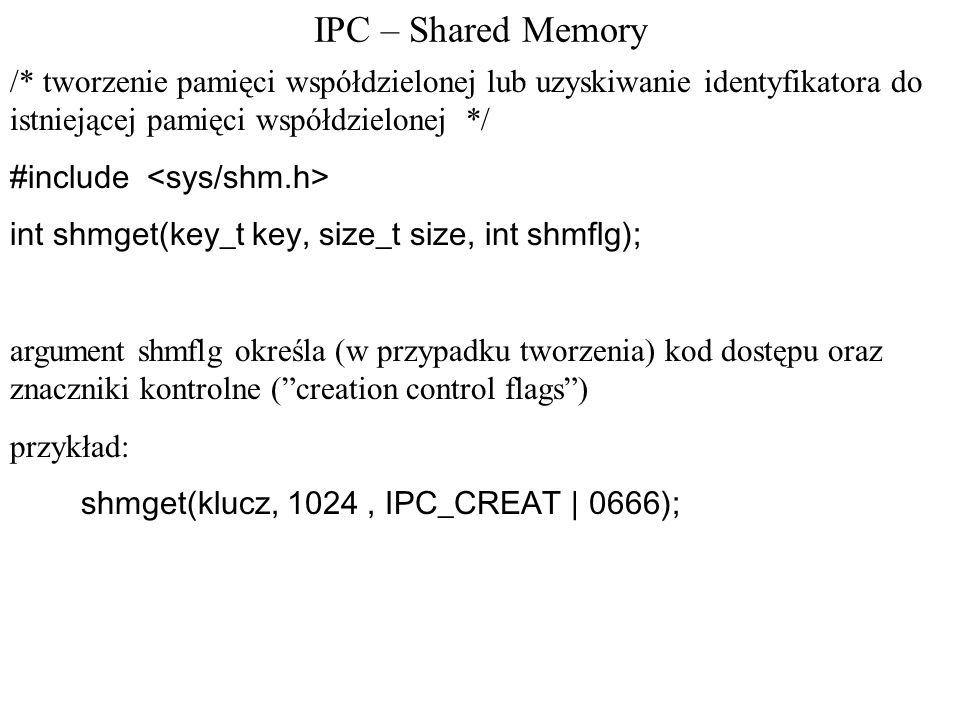 IPC – Shared Memory/* tworzenie pamięci współdzielonej lub uzyskiwanie identyfikatora do istniejącej pamięci współdzielonej */