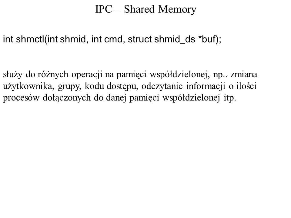 IPC – Shared Memoryint shmctl(int shmid, int cmd, struct shmid_ds *buf);