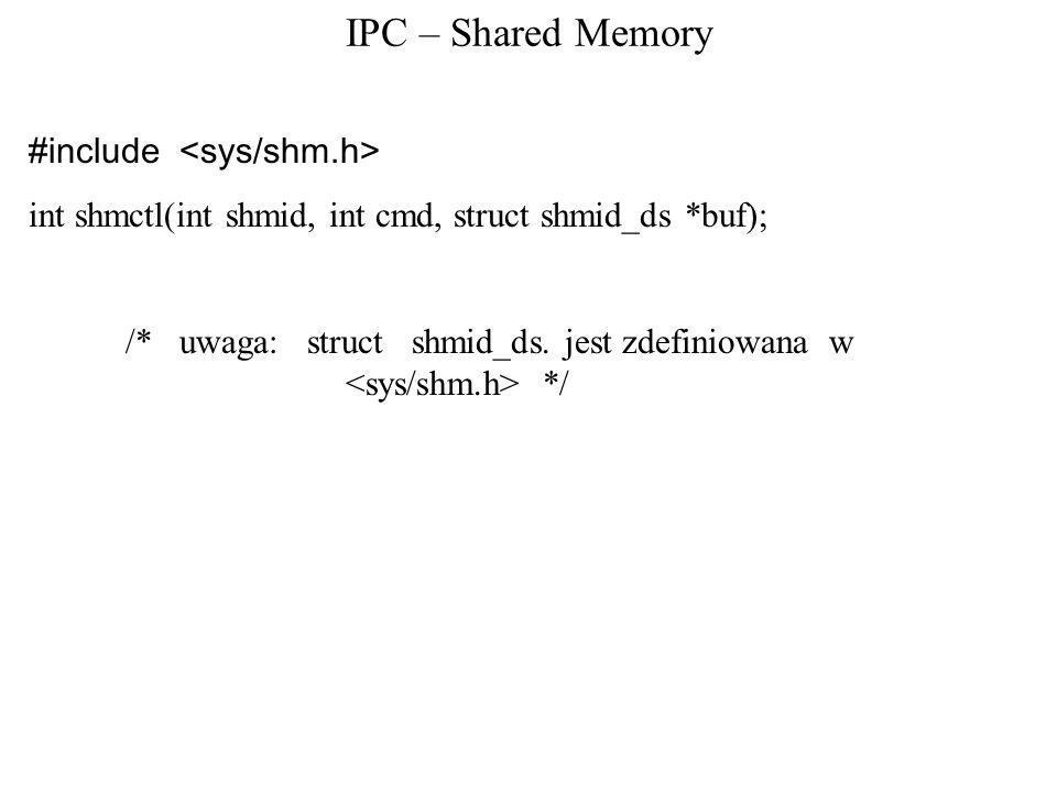IPC – Shared Memory #include <sys/shm.h>