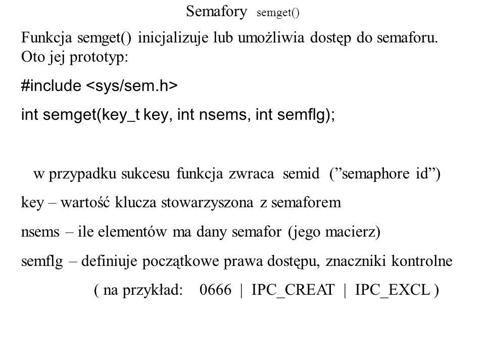 Semafory semget() Funkcja semget() inicjalizuje lub umożliwia dostęp do semaforu. Oto jej prototyp: