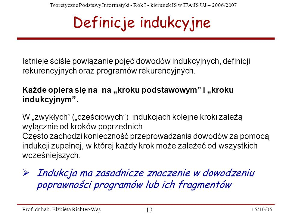 Definicje indukcyjne Istnieje ściśle powiązanie pojęć dowodów indukcyjnych, definicji rekurencyjnych oraz programów rekurencyjnych.