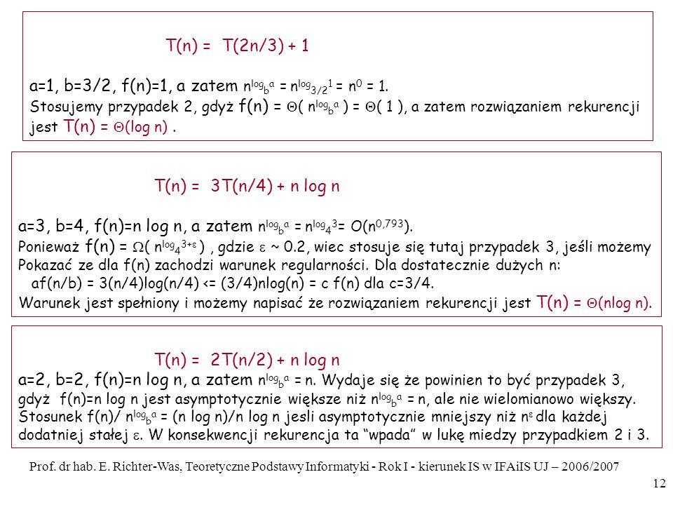 a=1, b=3/2, f(n)=1, a zatem nlogba = nlog3/21 = n0 = 1.