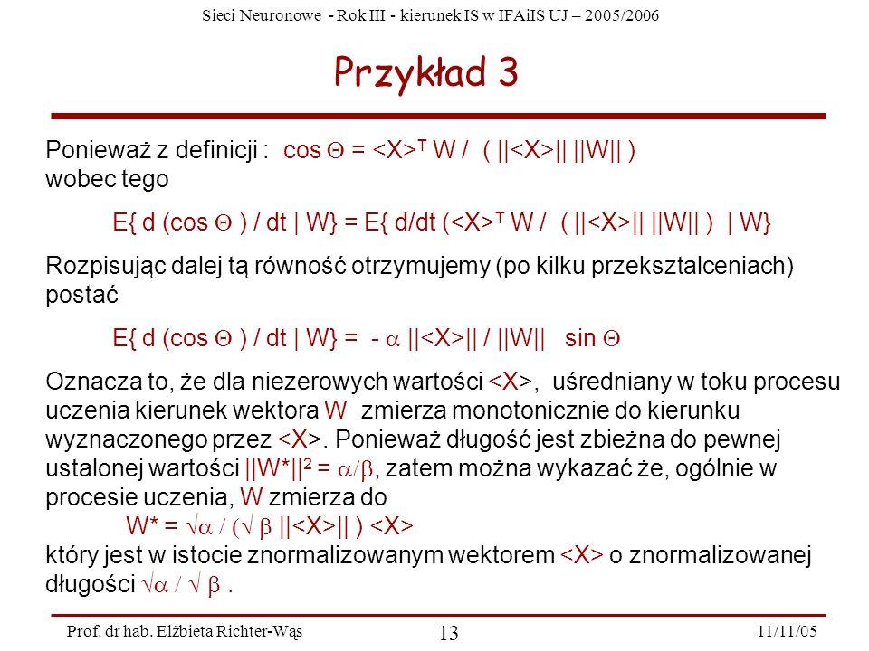 Przykład 3 Ponieważ z definicji : cos Q = <X>T W / ( ||<X>|| ||W|| ) wobec tego.