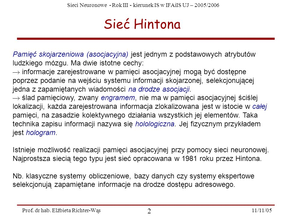 Sieć Hintona Pamięć skojarzeniowa (asocjacyjna) jest jednym z podstawowych atrybutów ludzkiego mózgu. Ma dwie istotne cechy: