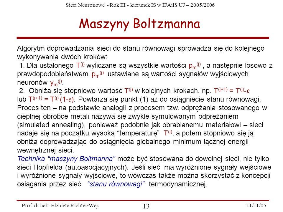 Maszyny Boltzmanna Algorytm doprowadzania sieci do stanu równowagi sprowadza się do kolejnego wykonywania dwóch kroków: