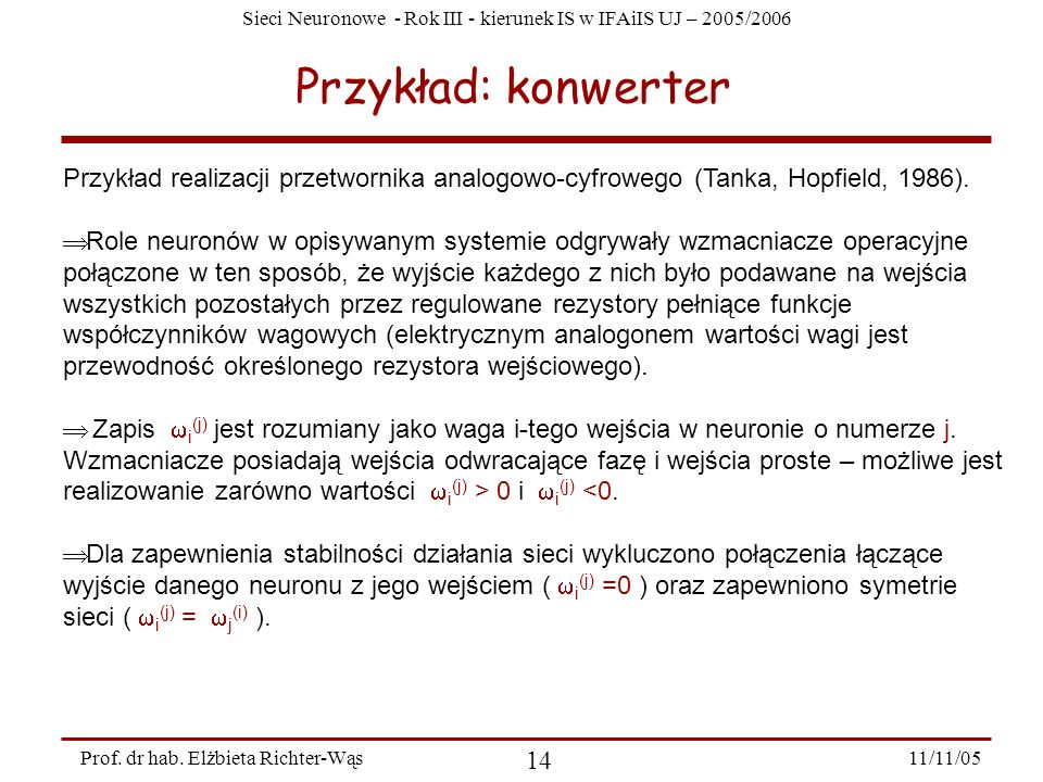 Przykład: konwerter Przykład realizacji przetwornika analogowo-cyfrowego (Tanka, Hopfield, 1986).