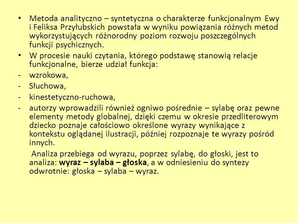 Metoda analityczno – syntetyczna o charakterze funkcjonalnym Ewy i Feliksa Przyłubskich powstała w wyniku powiązania różnych metod wykorzystujących różnorodny poziom rozwoju poszczególnych funkcji psychicznych.