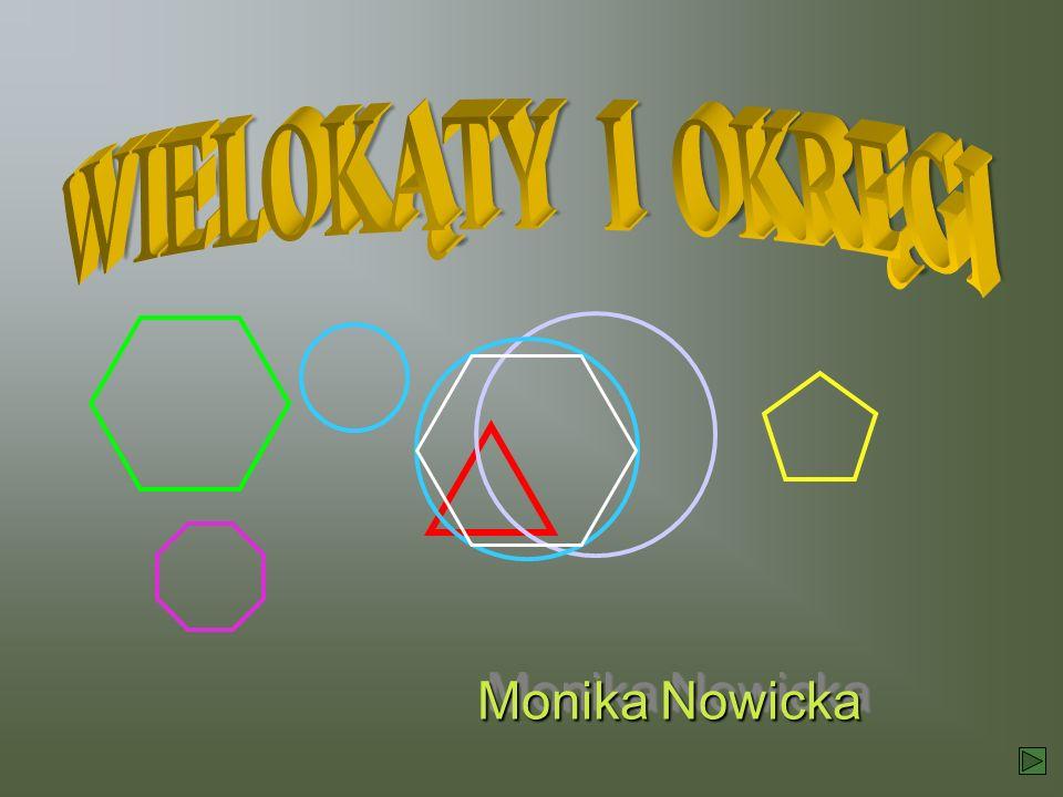 WIELOKĄTY I OKRĘGI Monika Nowicka