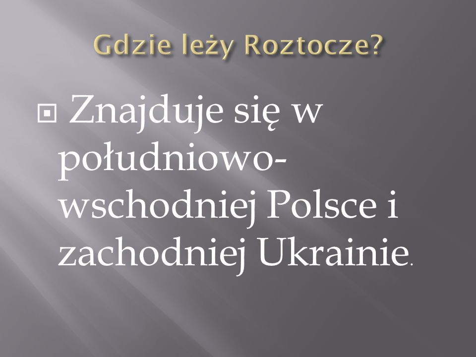 Znajduje się w południowo-wschodniej Polsce i zachodniej Ukrainie.