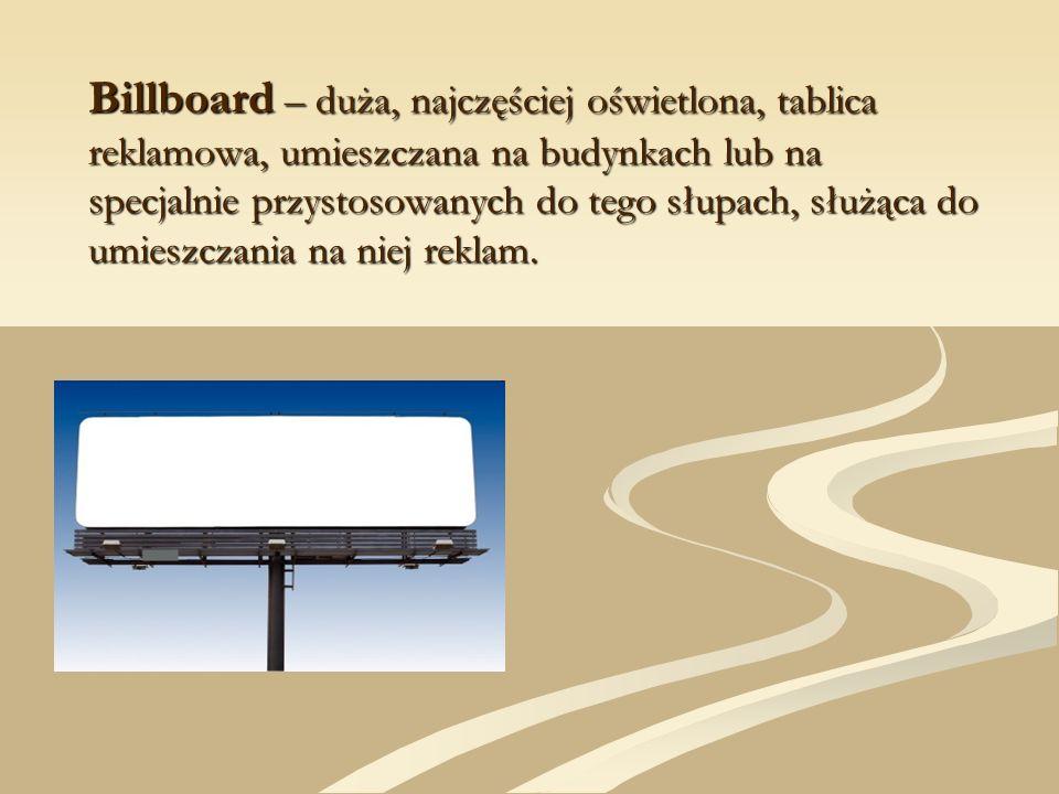 Billboard – duża, najczęściej oświetlona, tablica reklamowa, umieszczana na budynkach lub na specjalnie przystosowanych do tego słupach, służąca do umieszczania na niej reklam.