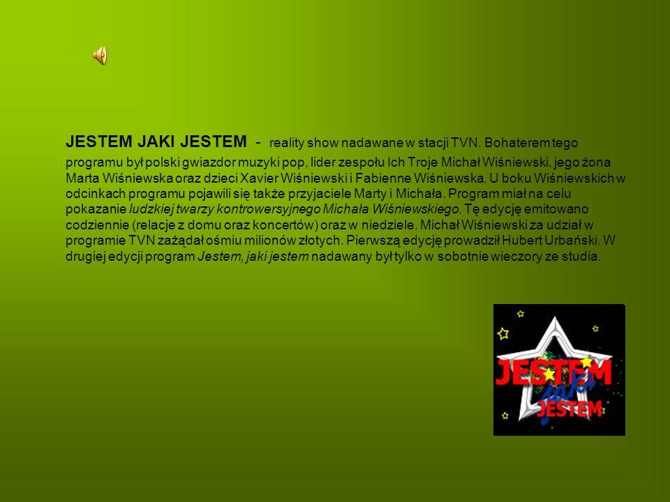 JESTEM JAKI JESTEM - reality show nadawane w stacji TVN
