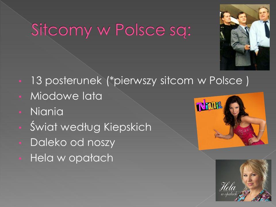 Sitcomy w Polsce są: 13 posterunek (*pierwszy sitcom w Polsce )