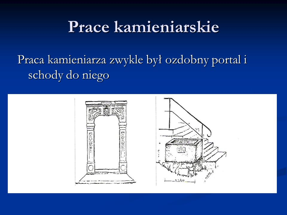 Prace kamieniarskie Praca kamieniarza zwykle był ozdobny portal i schody do niego