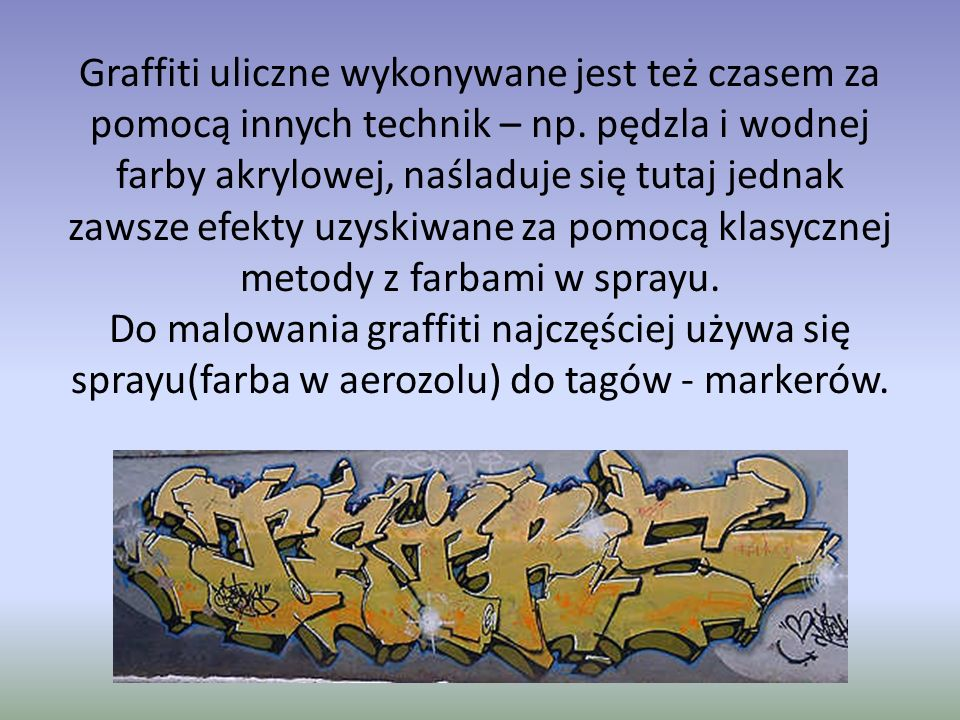 Graffiti uliczne wykonywane jest też czasem za pomocą innych technik – np.