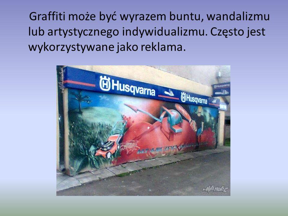 Graffiti może być wyrazem buntu, wandalizmu lub artystycznego indywidualizmu.