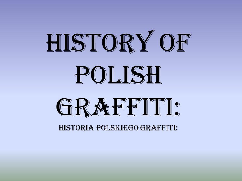 HISTORY OF POLISH GRAFFITI: HISTORIA POLSKIEGO GRAFFITI: