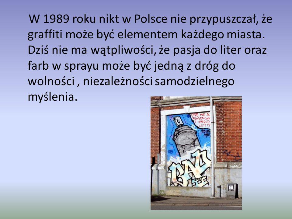 W 1989 roku nikt w Polsce nie przypuszczał, że graffiti może być elementem każdego miasta.