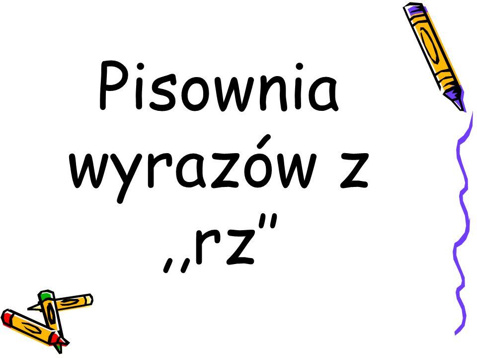 Pisownia wyrazów z ,,rz''
