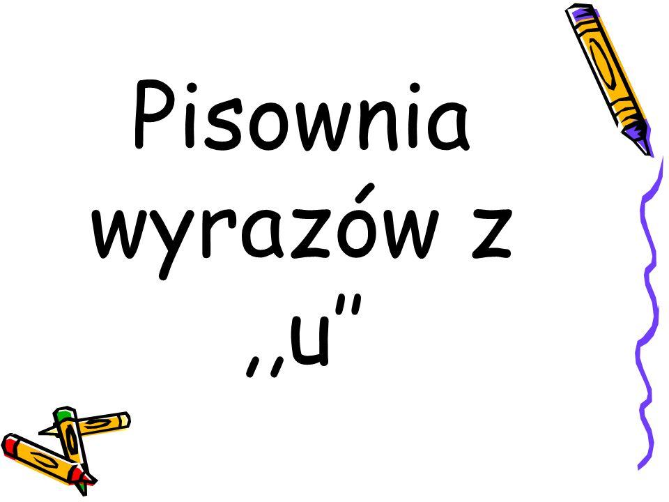Pisownia wyrazów z ,,u''