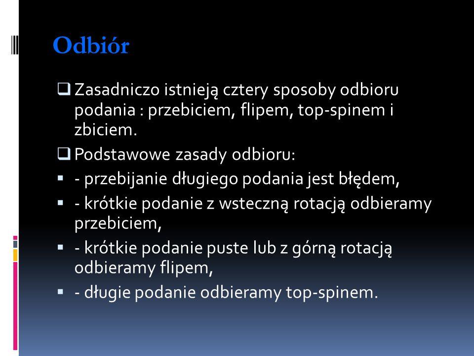 Odbiór Zasadniczo istnieją cztery sposoby odbioru podania : przebiciem, flipem, top-spinem i zbiciem.
