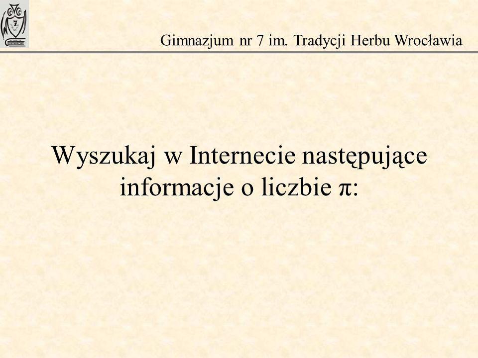 Wyszukaj w Internecie następujące informacje o liczbie π:
