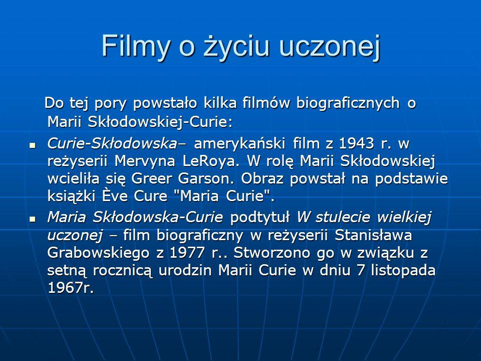 Filmy o życiu uczonej Do tej pory powstało kilka filmów biograficznych o Marii Skłodowskiej-Curie:
