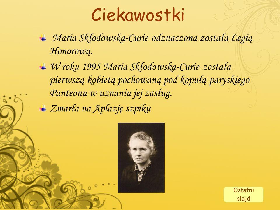 Ciekawostki Maria Skłodowska-Curie odznaczona została Legią Honorową.