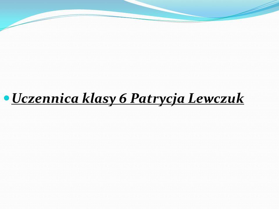 Uczennica klasy 6 Patrycja Lewczuk