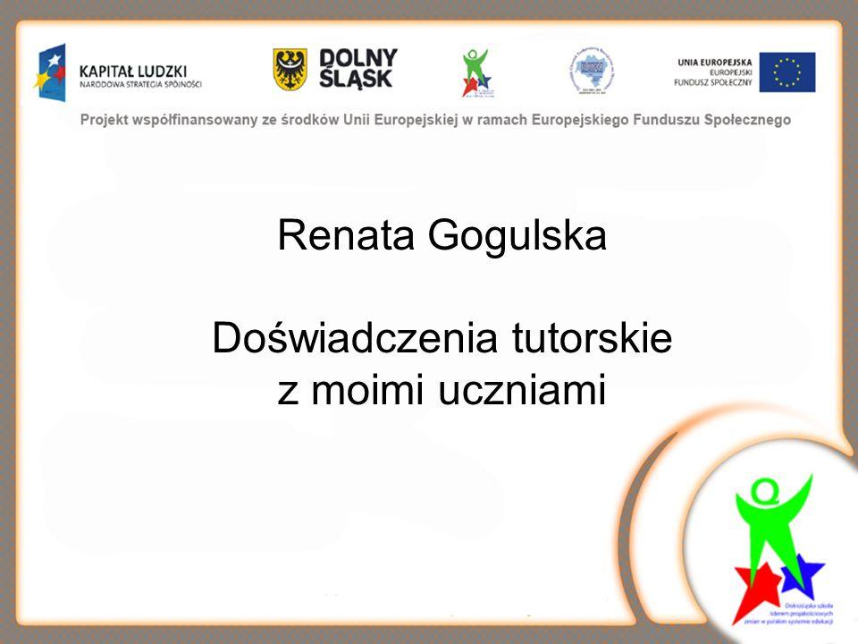 Renata Gogulska Doświadczenia tutorskie z moimi uczniami
