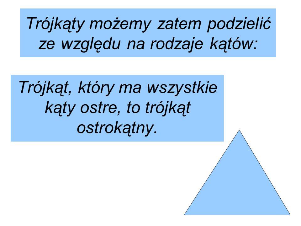 Trójkąty możemy zatem podzielić ze względu na rodzaje kątów: