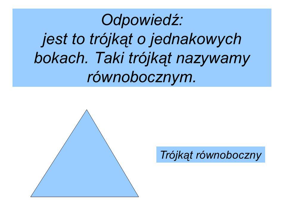 Odpowiedź: jest to trójkąt o jednakowych bokach