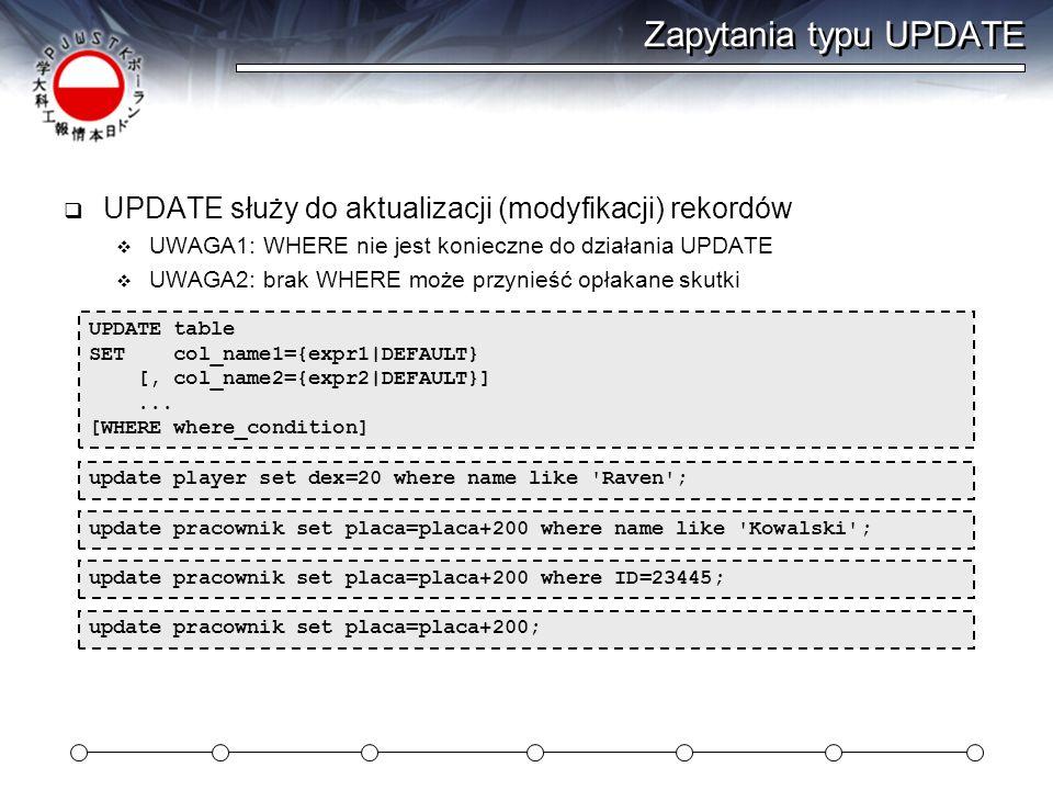 Zapytania typu UPDATE UPDATE służy do aktualizacji (modyfikacji) rekordów. UWAGA1: WHERE nie jest konieczne do działania UPDATE.