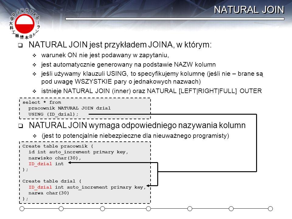 NATURAL JOIN NATURAL JOIN jest przykładem JOINA, w którym: