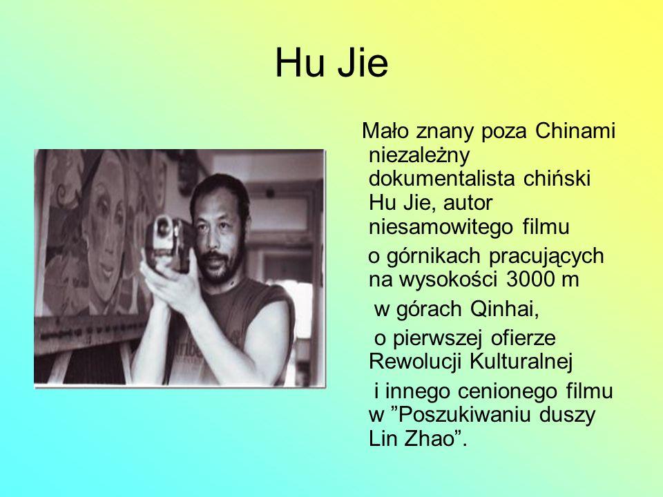 Hu JieMało znany poza Chinami niezależny dokumentalista chiński Hu Jie, autor niesamowitego filmu. o górnikach pracujących na wysokości 3000 m.