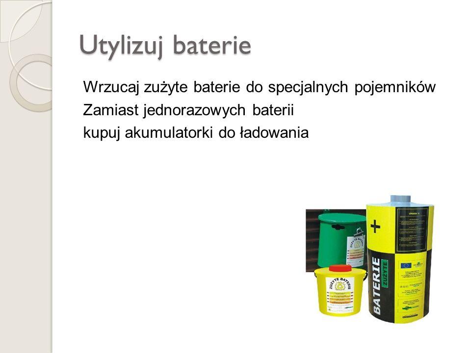 Utylizuj baterie Wrzucaj zużyte baterie do specjalnych pojemników