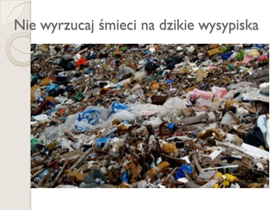 Nie wyrzucaj śmieci na dzikie wysypiska
