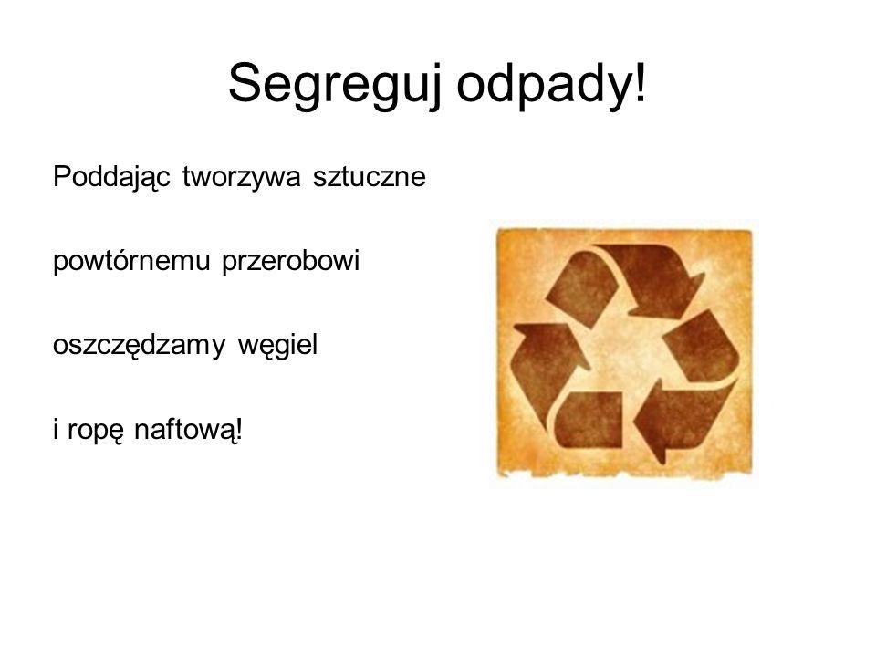 Segreguj odpady! Poddając tworzywa sztuczne powtórnemu przerobowi