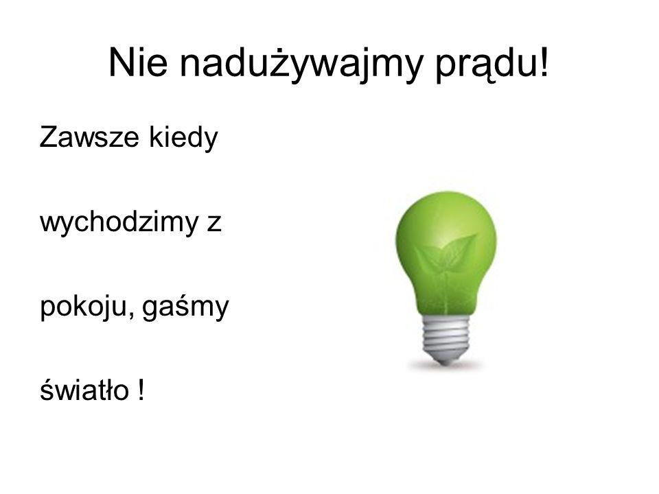 Nie nadużywajmy prądu! Zawsze kiedy wychodzimy z pokoju, gaśmy
