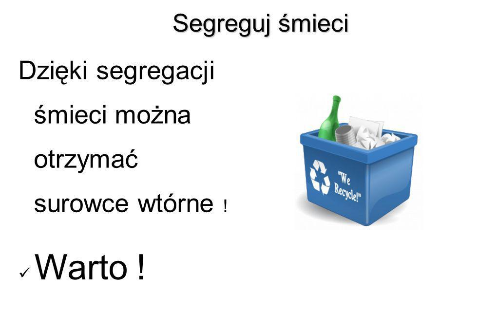 Warto ! Dzięki segregacji śmieci można otrzymać surowce wtórne !