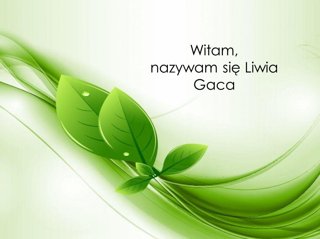 Witam, nazywam się Liwia Gaca