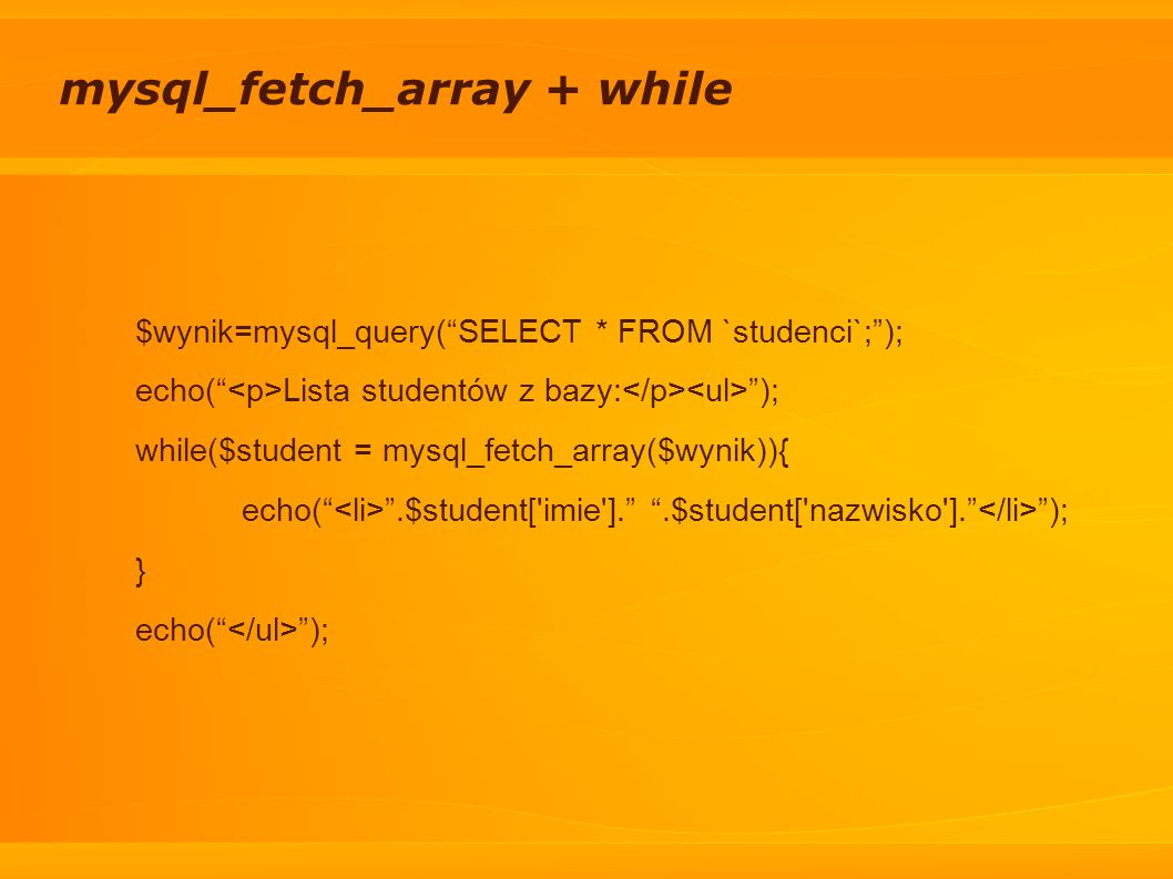mysql_fetch_array + while