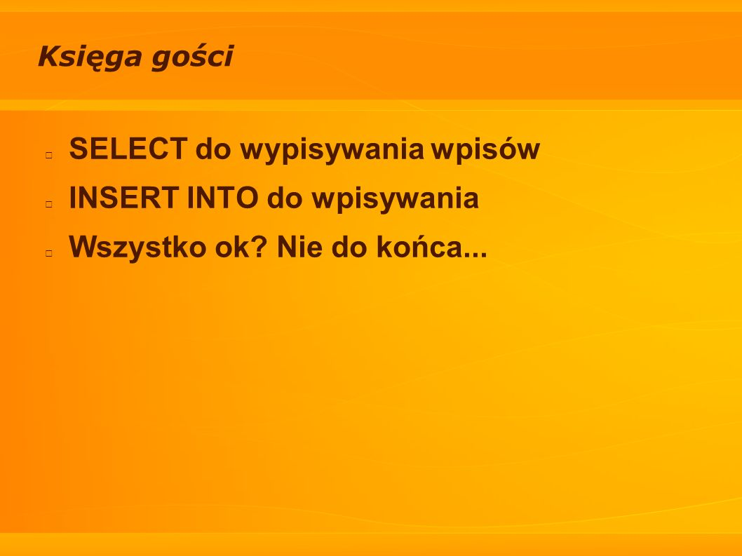 SELECT do wypisywania wpisów INSERT INTO do wpisywania