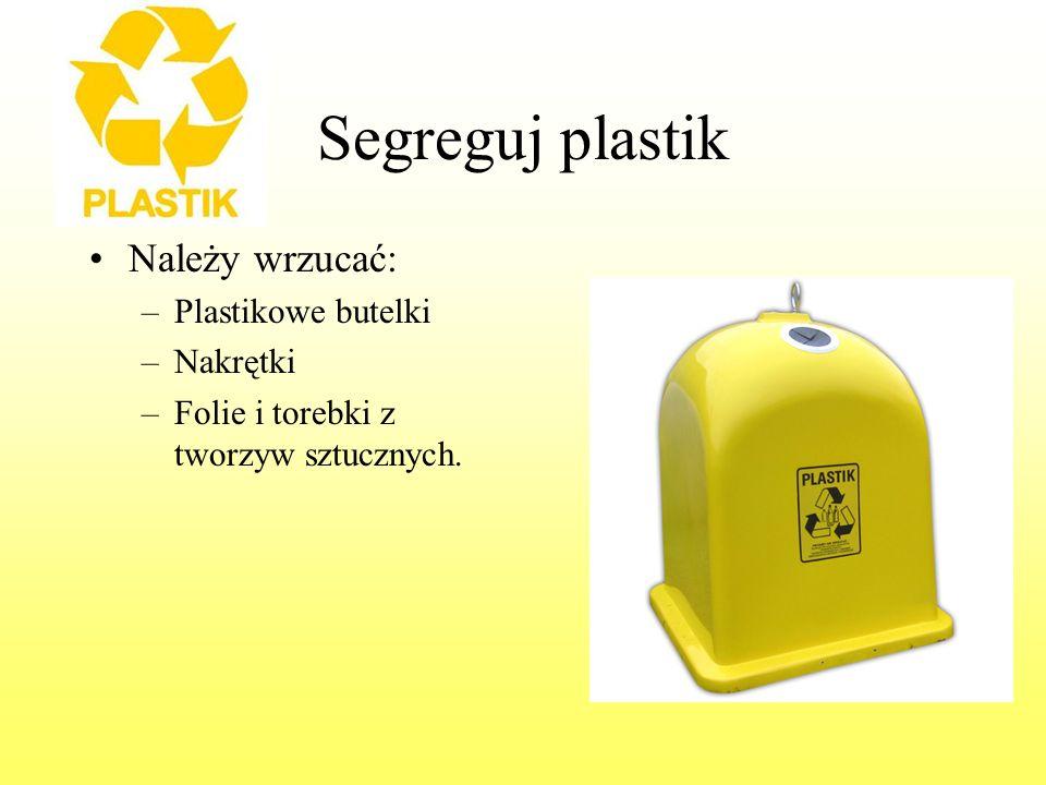 Segreguj plastik Należy wrzucać: Plastikowe butelki Nakrętki