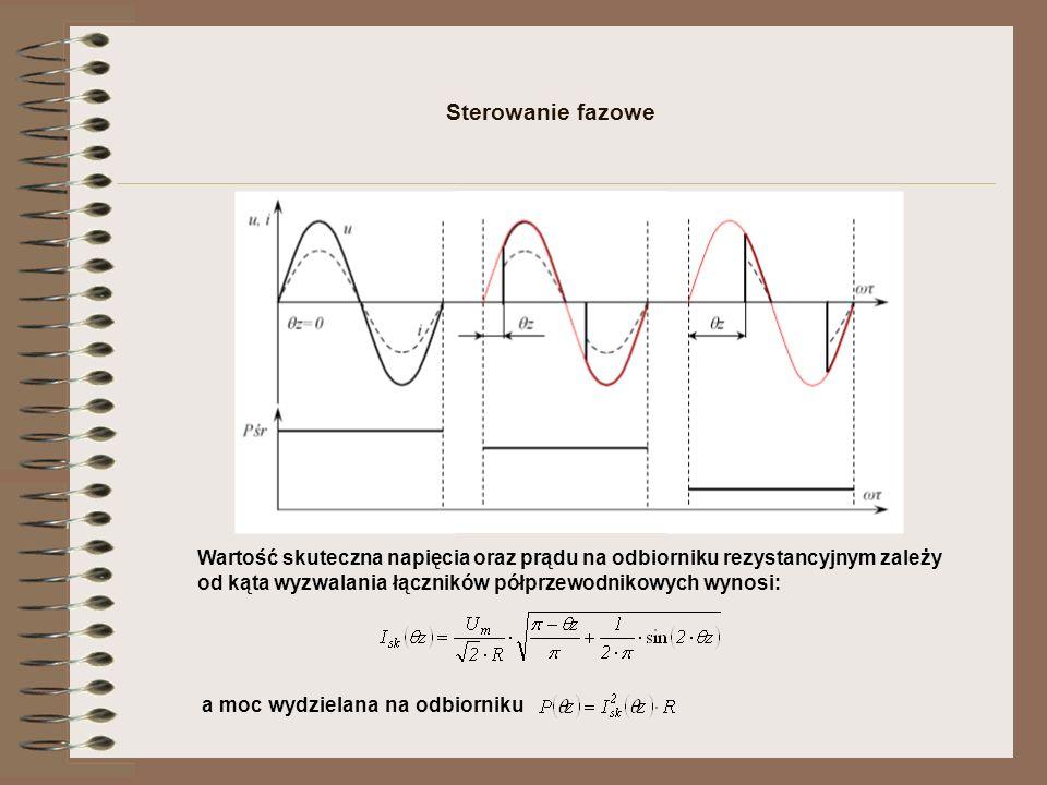 Sterowanie fazowe Wartość skuteczna napięcia oraz prądu na odbiorniku rezystancyjnym zależy od kąta wyzwalania łączników półprzewodnikowych wynosi: