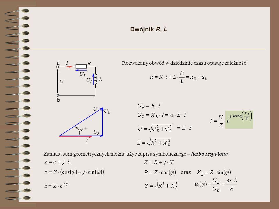 Dwójnik R, L R. U. a. b. I. L. Rozważany obwód w dziedzinie czasu opisuje zależność: UL. UR.