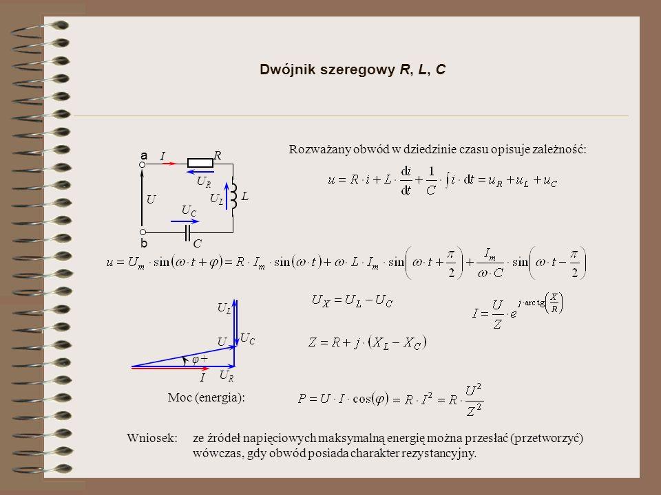 Dwójnik szeregowy R, L, C Rozważany obwód w dziedzinie czasu opisuje zależność: R. U. a. b. I.