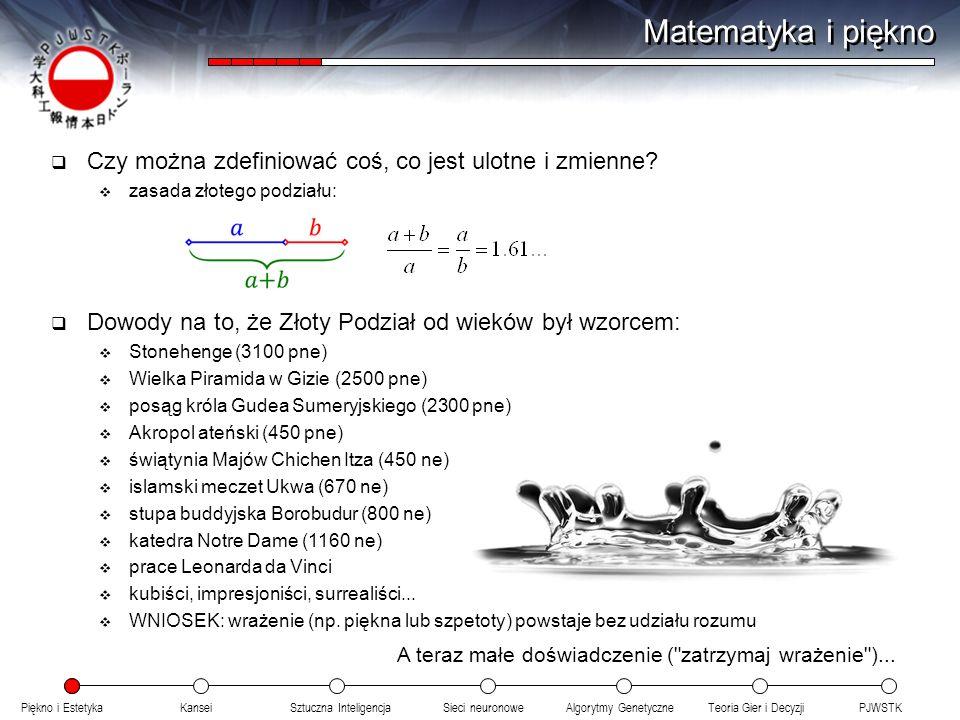 Matematyka i piękno Czy można zdefiniować coś, co jest ulotne i zmienne zasada złotego podziału: